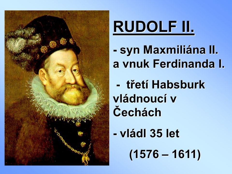 RUDOLF II.syn Maxmiliána II. a vnuk Ferdinanda I.