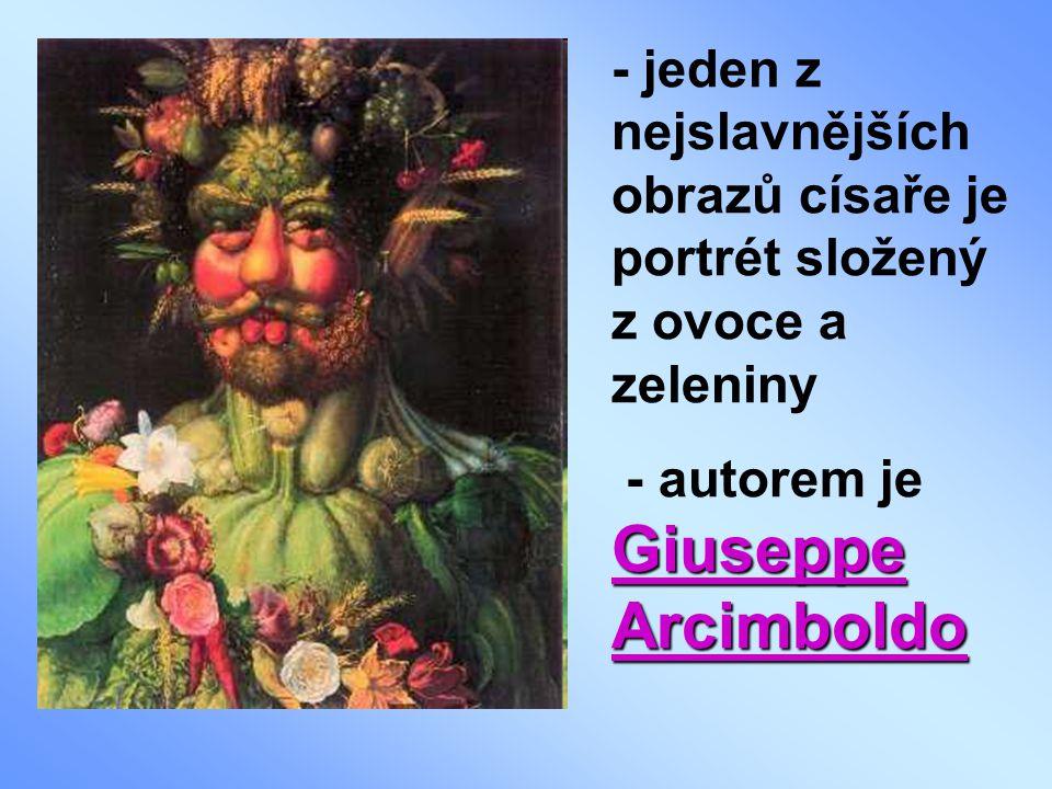 - jeden z nejslavnějších obrazů císaře je portrét složený z ovoce a zeleniny Giuseppe Arcimboldo - autorem je Giuseppe Arcimboldo