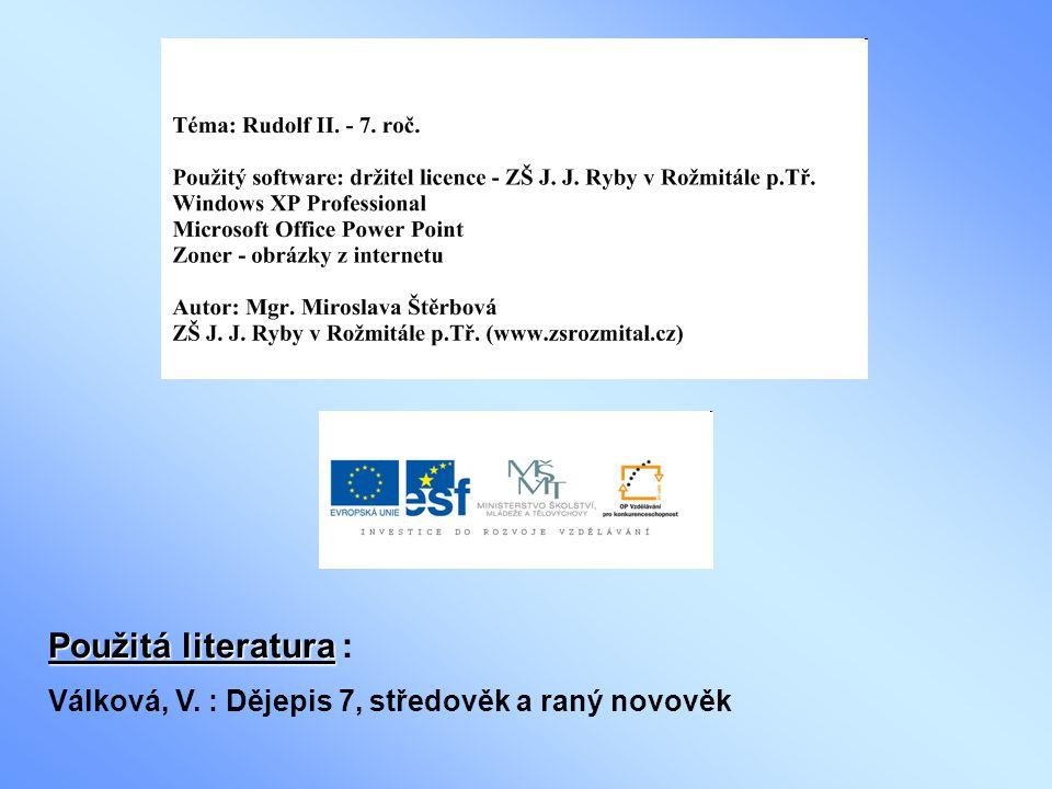 Použitá literatura Použitá literatura : Válková, V. : Dějepis 7, středověk a raný novověk