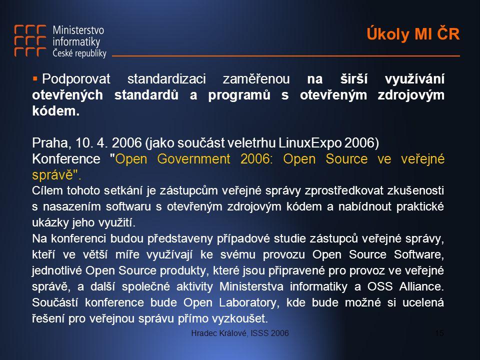 Hradec Králové, ISSS 200615 Úkoly MI ČR  Podporovat standardizaci zaměřenou na širší využívání otevřených standardů a programů s otevřeným zdrojovým