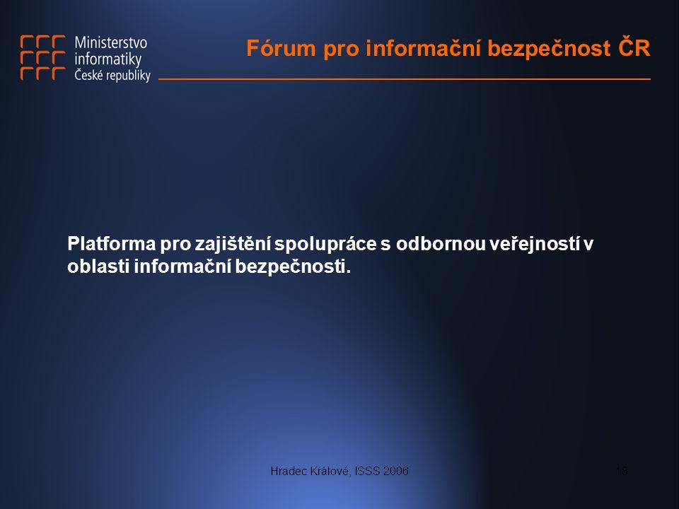 Hradec Králové, ISSS 200618 Fórum pro informační bezpečnost ČR Platforma pro zajištění spolupráce s odbornou veřejností v oblasti informační bezpečnos
