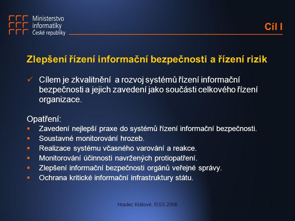 Hradec Králové, ISSS 20067 Cíl I Zlepšení řízení informační bezpečnosti a řízení rizik Cílem je zkvalitnění a rozvoj systémů řízení informační bezpečn