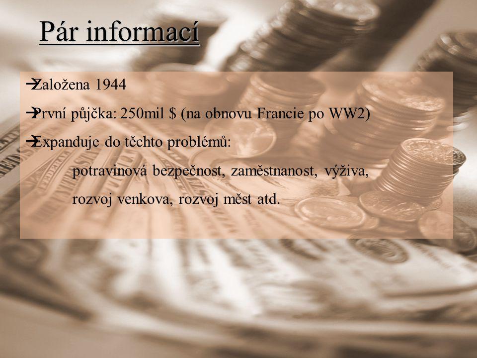 Pár informací  Založena 1944  První půjčka:250mil $ (na obnovu Francie po WW2)  Expanduje do těchto problémů: potravinová bezpečnost, zaměstnanost, výživa, rozvoj venkova, rozvoj měst atd.