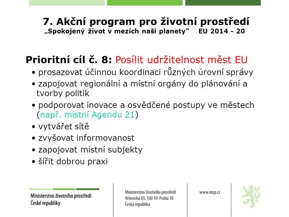 """7. Akční program pro životní prostředí """"Spokojený život v mezích naší planety"""" EU 2014 - 20 Prioritní cíl č. 8: Posílit udržitelnost měst EU prosazova"""
