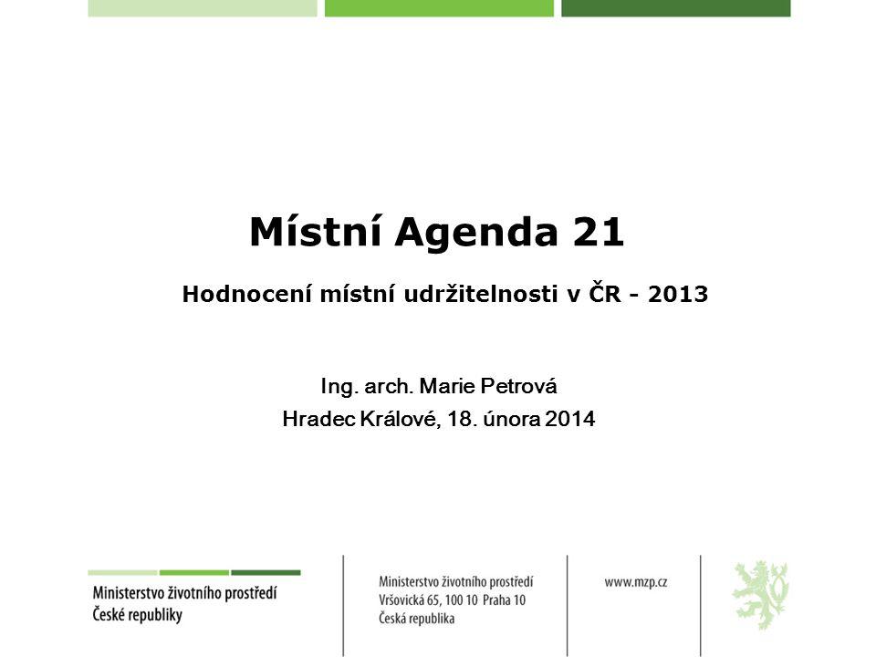 Místní Agenda 21 Hodnocení místní udržitelnosti v ČR - 2013 Ing.