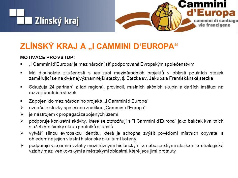 """ZLÍNSKÝ KRAJ A """"I CAMMINI D'EUROPA MOTIVACE PRO VSTUP:  """"I Cammini d Europa je mezinárodní síť podporovaná Evropským společenstvím  Má dlouholeté zkušenosti s realizací mezinárodních projektů v oblasti poutních stezek zaměřující se na dvě nejvýznamnější stezky, tj."""