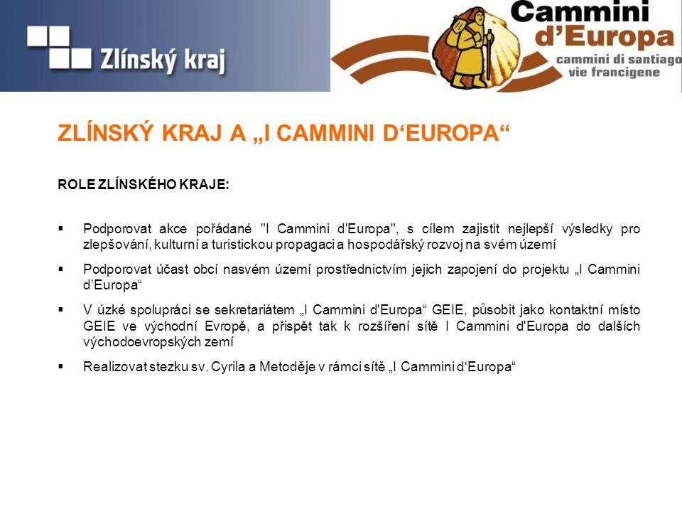 """ZLÍNSKÝ KRAJ A """"I CAMMINI D'EUROPA ROLE ZLÍNSKÉHO KRAJE:  Podporovat akce pořádané I Cammini d Europa , s cílem zajistit nejlepší výsledky pro zlepšování, kulturní a turistickou propagaci a hospodářský rozvoj na svém území  Podporovat účast obcí nasvém území prostřednictvím jejich zapojení do projektu """"I Cammini d'Europa  V úzké spolupráci se sekretariátem """"I Cammini d Europa GEIE, působit jako kontaktní místo GEIE ve východní Evropě, a přispět tak k rozšíření sítě I Cammini d Europa do dalších východoevropských zemí  Realizovat stezku sv."""