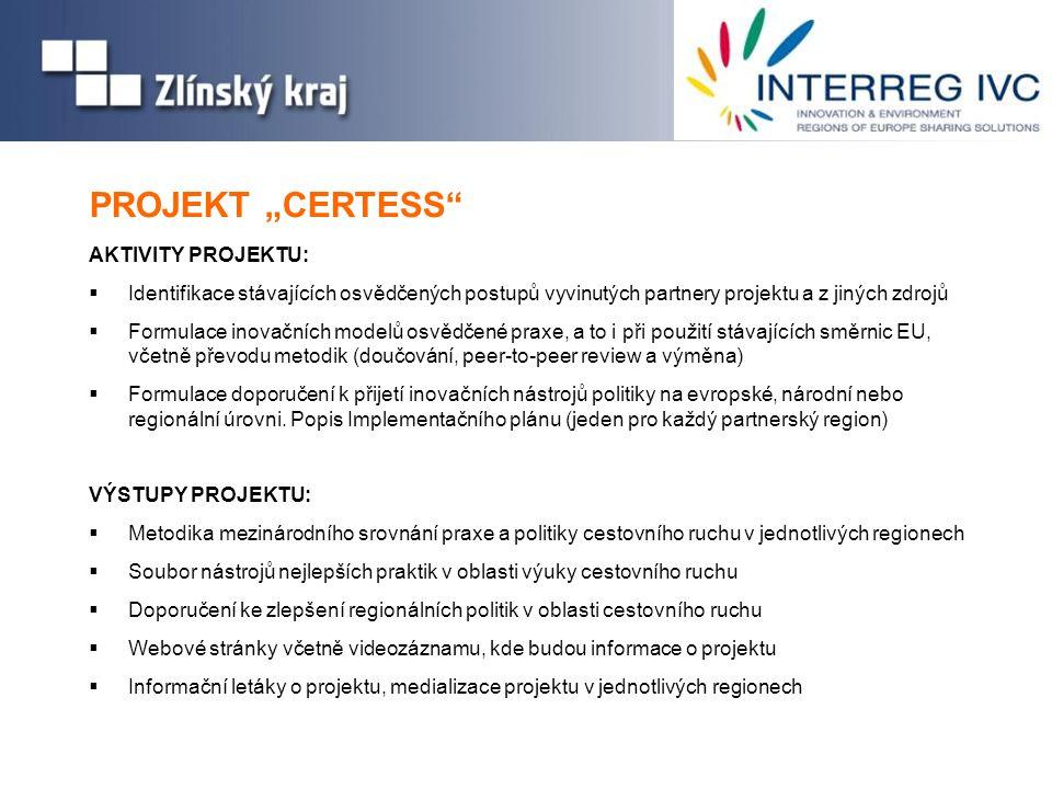 """PROJEKT """"CERTESS AKTIVITY PROJEKTU:  Identifikace stávajících osvědčených postupů vyvinutých partnery projektu a z jiných zdrojů  Formulace inovačních modelů osvědčené praxe, a to i při použití stávajících směrnic EU, včetně převodu metodik (doučování, peer-to-peer review a výměna)  Formulace doporučení k přijetí inovačních nástrojů politiky na evropské, národní nebo regionální úrovni."""