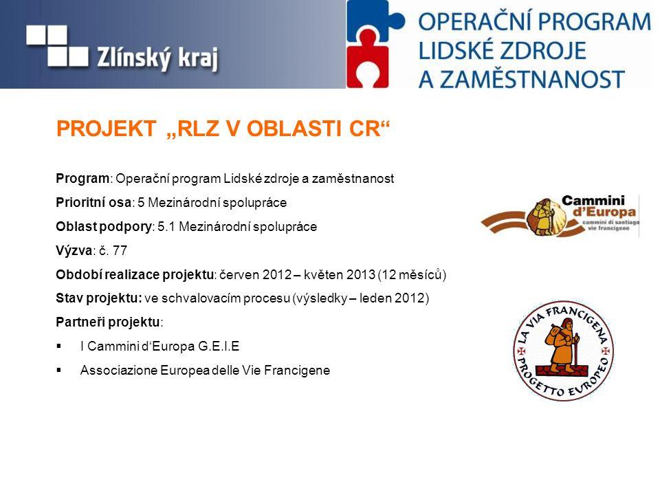 """PROJEKT """"RLZ V OBLASTI CR Program: Operační program Lidské zdroje a zaměstnanost Prioritní osa: 5 Mezinárodní spolupráce Oblast podpory: 5.1 Mezinárodní spolupráce Výzva: č."""
