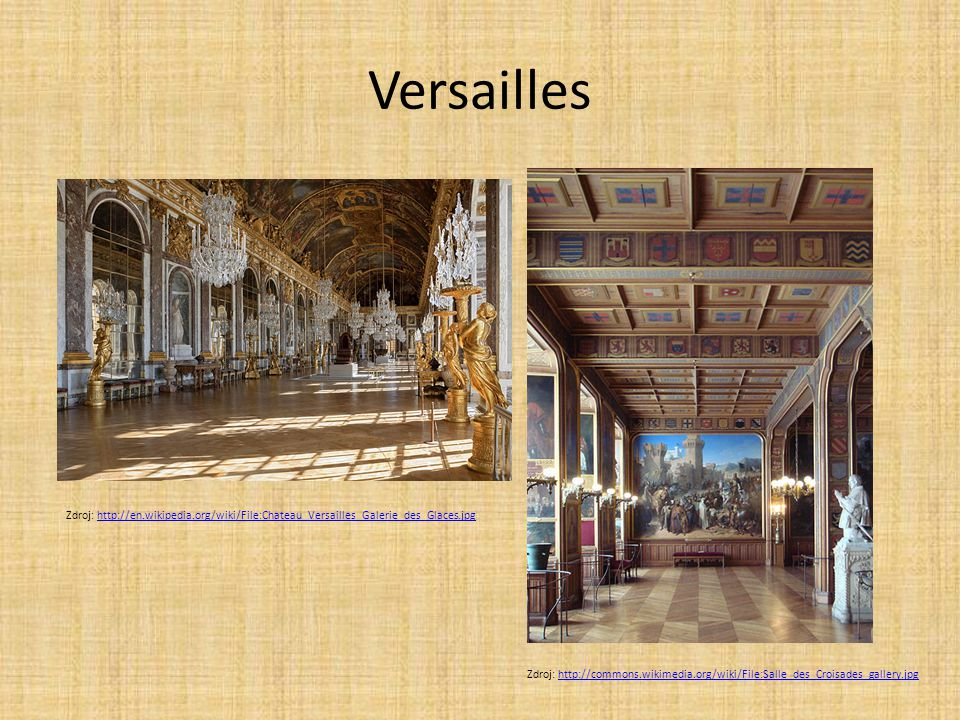 Versailles Zdroj: http://en.wikipedia.org/wiki/File:Chateau_Versailles_Galerie_des_Glaces.jpghttp://en.wikipedia.org/wiki/File:Chateau_Versailles_Gale