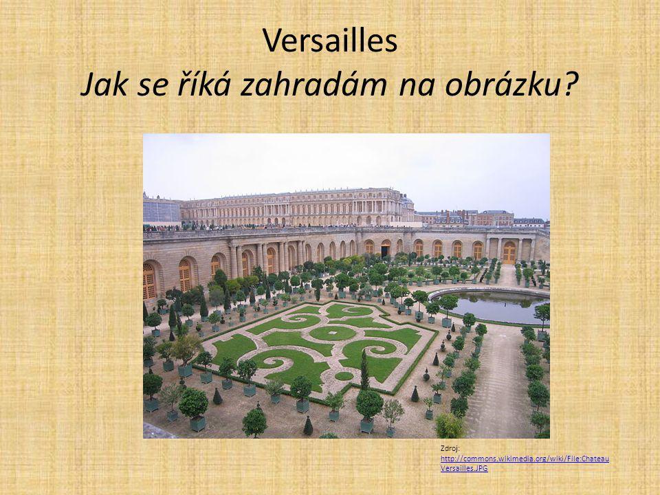 Versailles Jak se říká zahradám na obrázku? Zdroj: http://commons.wikimedia.org/wiki/File:Chateau Versailles.JPG http://commons.wikimedia.org/wiki/Fil