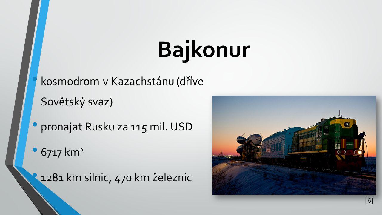 Bajkonur kosmodrom v Kazachstánu (dříve Sovětský svaz) pronajat Rusku za 115 mil. USD 6717 km 2 1281 km silnic, 470 km železnic [6][6]