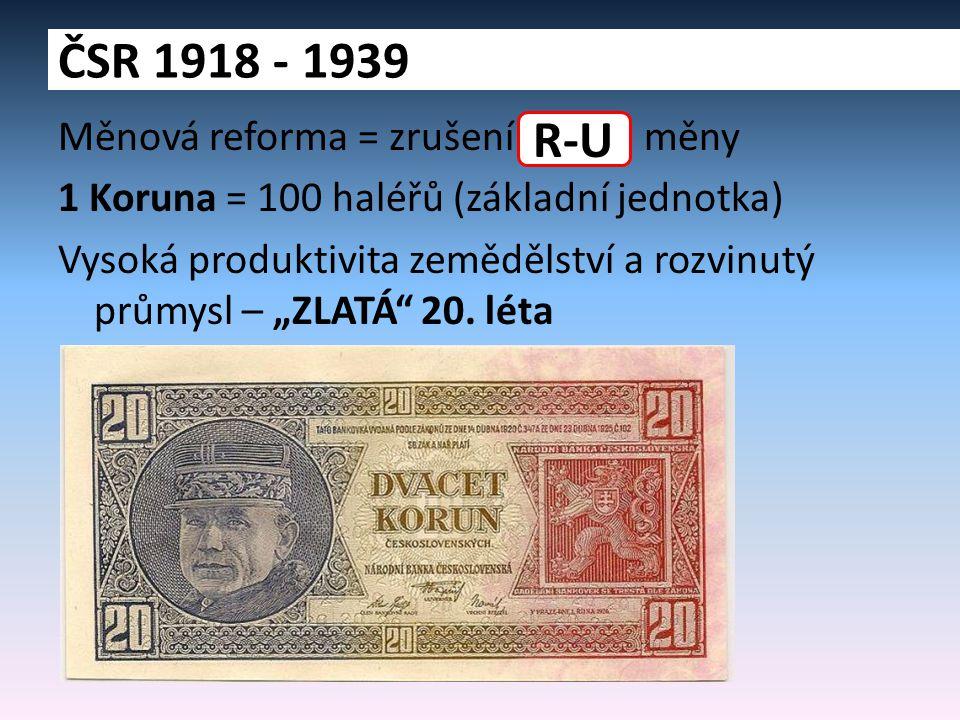 """Měnová reforma = zrušení měny 1 Koruna = 100 haléřů (základní jednotka) Vysoká produktivita zemědělství a rozvinutý průmysl – """"ZLATÁ"""" 20. léta ČSR 191"""