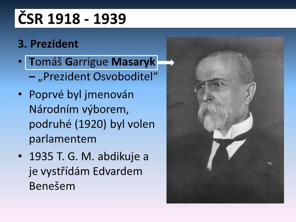 """3. Prezident Tomáš Garrigue Masaryk – """"Prezident Osvoboditel"""" Poprvé byl jmenován Národním výborem, podruhé (1920) byl volen parlamentem 1935 T. G. M."""