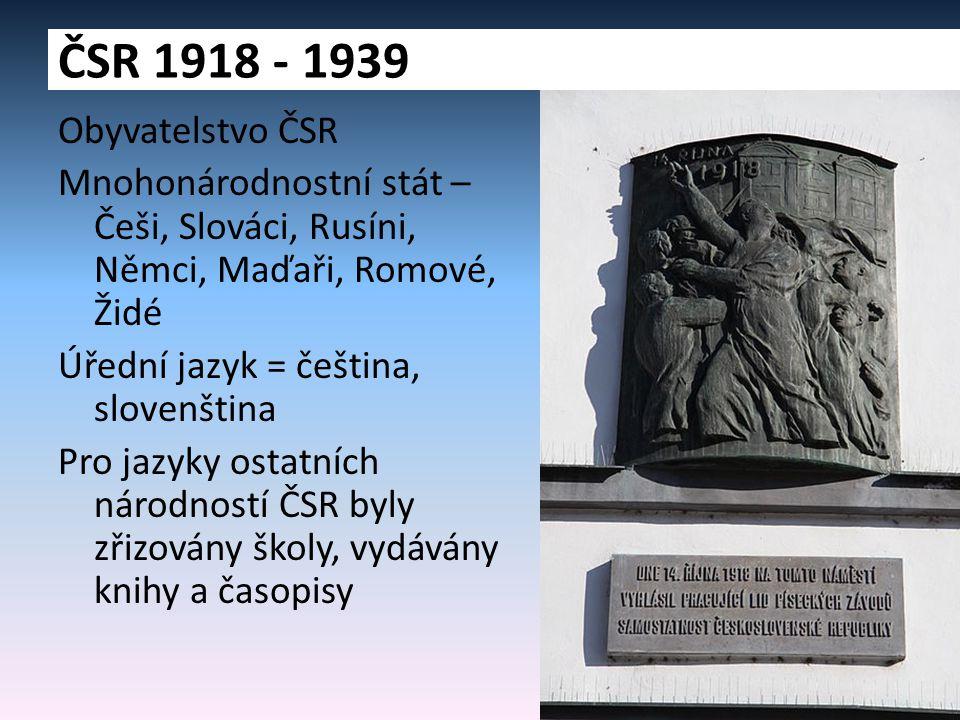 Obyvatelstvo ČSR Mnohonárodnostní stát – Češi, Slováci, Rusíni, Němci, Maďaři, Romové, Židé Úřední jazyk = čeština, slovenština Pro jazyky ostatních n