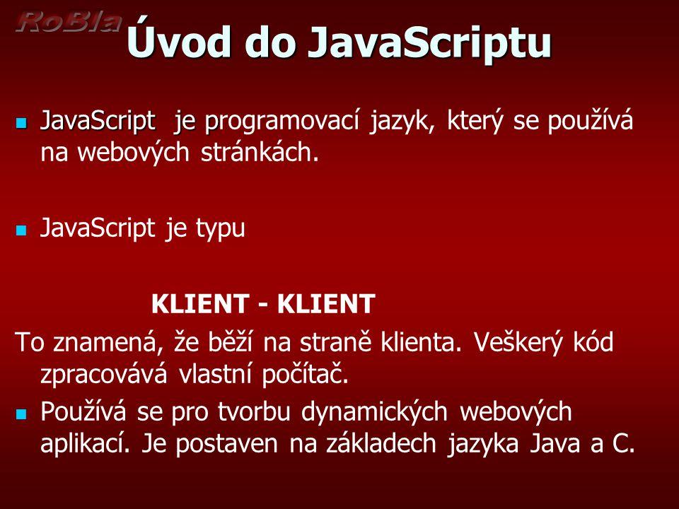 Úvod do JavaScriptu JavaScript je p JavaScript je programovací jazyk, který se používá na webových stránkách. JavaScript je typu KLIENT - KLIENT To zn