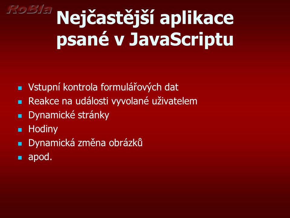 Nejčastější aplikace psané v JavaScriptu Vstupní kontrola formulářových dat Reakce na události vyvolané uživatelem Dynamické stránky Hodiny Dynamická