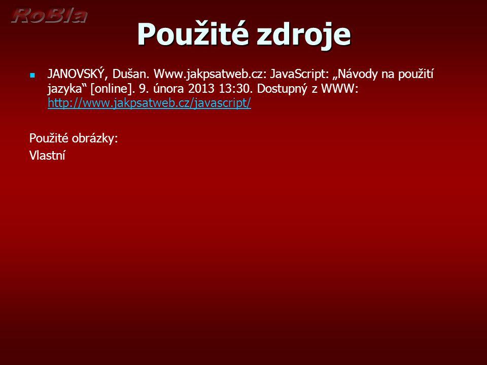 """Použité zdroje JANOVSKÝ, Dušan. Www.jakpsatweb.cz: JavaScript: """"Návody na použití jazyka"""" [online]. 9. února 2013 13:30. Dostupný z WWW: http://www.ja"""