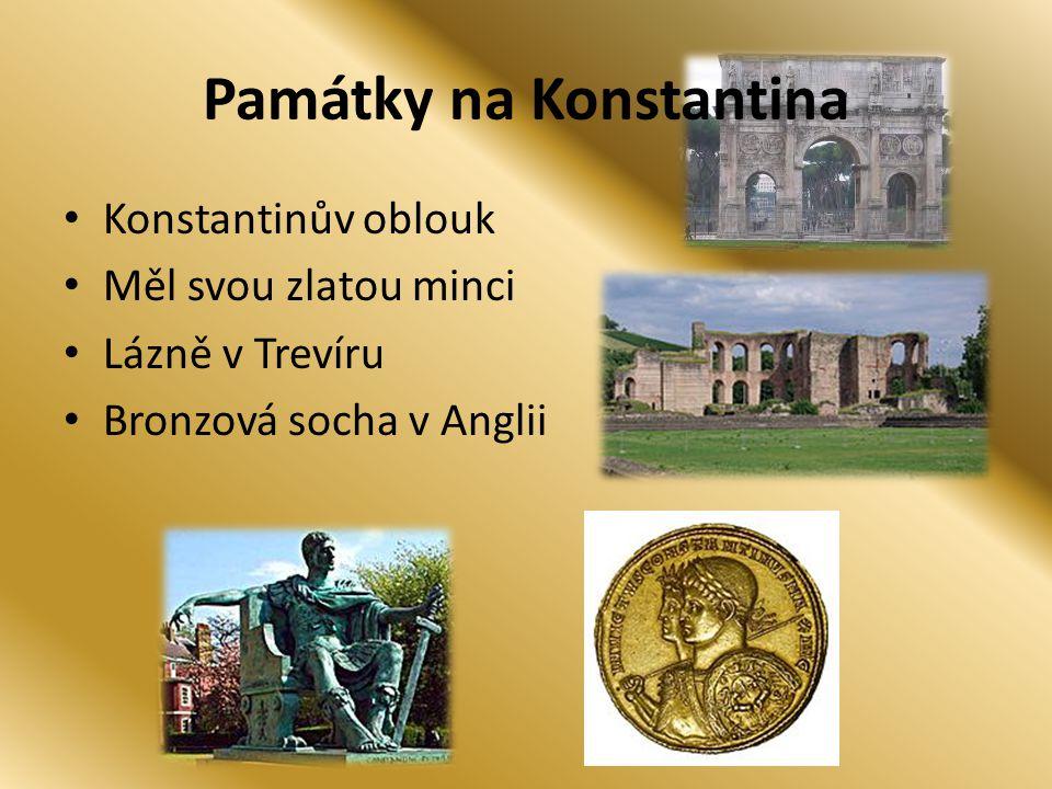 Památky na Konstantina Konstantinův oblouk Měl svou zlatou minci Lázně v Trevíru Bronzová socha v Anglii