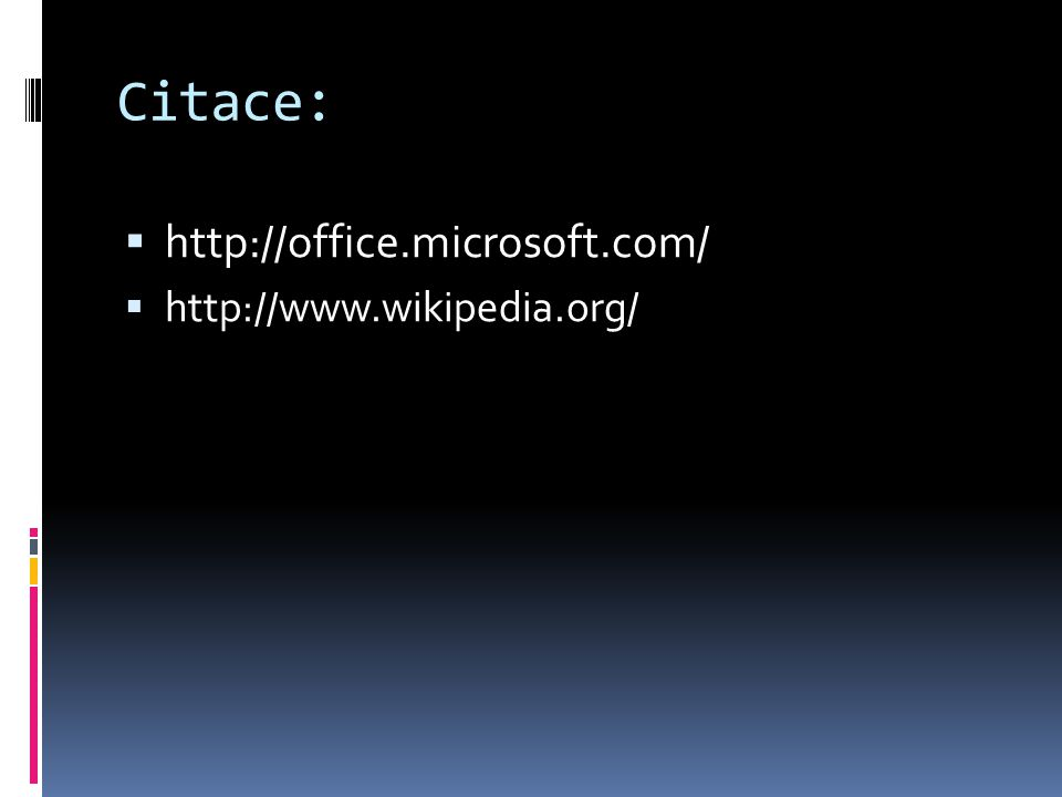Citace:  http://office.microsoft.com/  http://www.wikipedia.org/