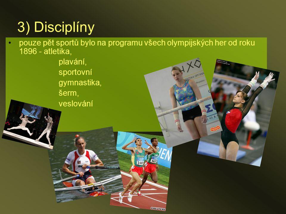 3) Disciplíny pouze pět sportů bylo na programu všech olympijských her od roku 1896 - atletika, plavání, sportovní gymnastika, šerm, veslování