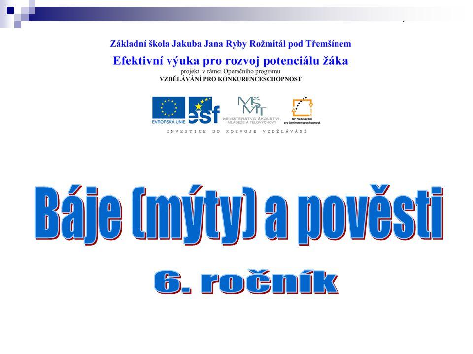 Téma: Báje (mýty) a pověsti – 6.ročník Použitý software: držitel licence - ZŠ J.