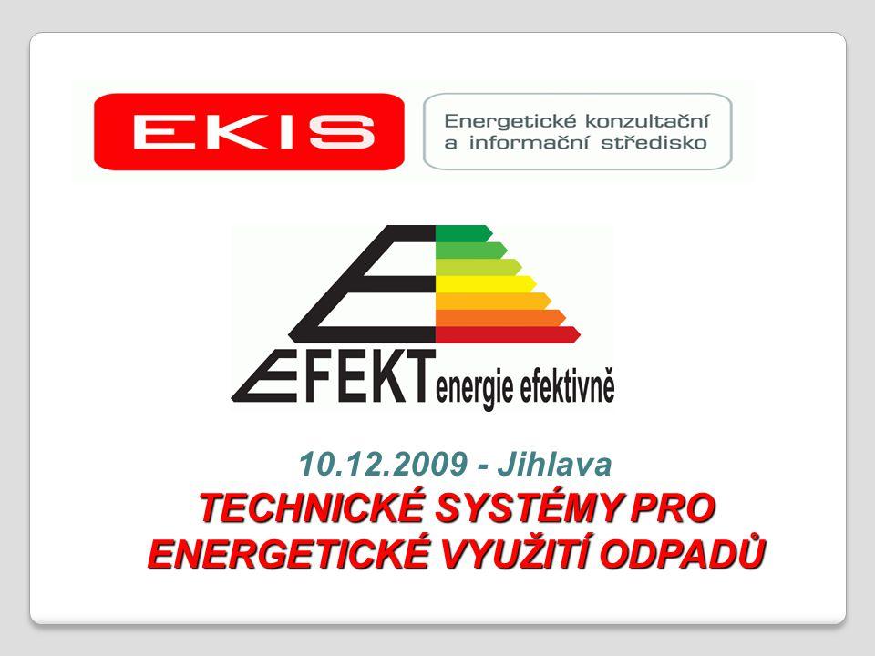 TECHNICKÉ SYSTÉMY PRO ENERGETICKÉ VYUŽITÍ ODPADŮ 10.12.2009 - Jihlava TECHNICKÉ SYSTÉMY PRO ENERGETICKÉ VYUŽITÍ ODPADŮ