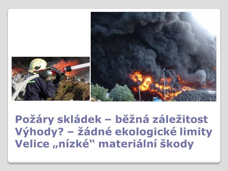 """Požáry skládek – běžná záležitost Výhody – žádné ekologické limity Velice """"nízké materiální škody"""