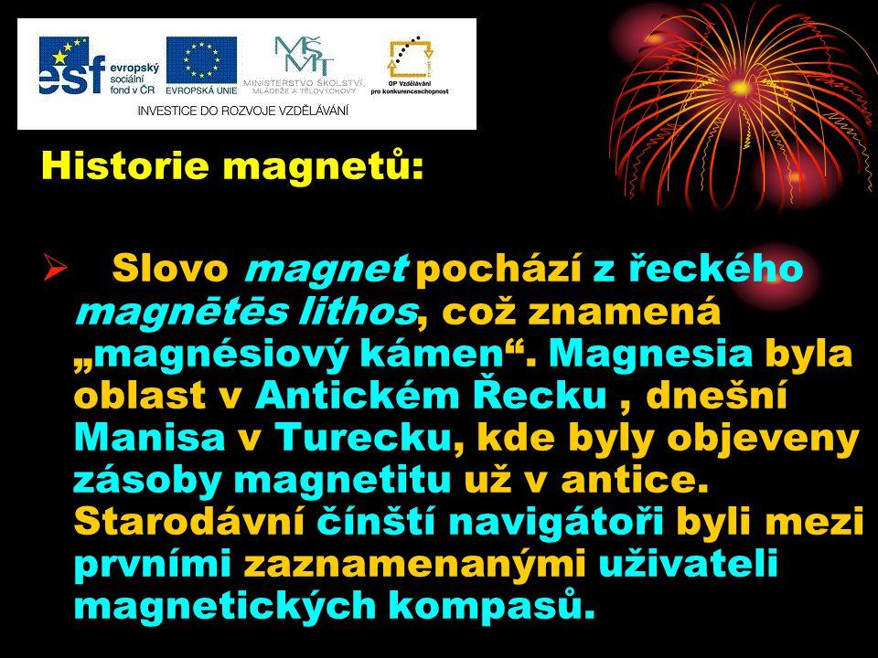 """Historie magnetů:  Slovo magnet pochází z řeckého magnētēs lithos, což znamená """"magnésiový kámen"""". Magnesia byla oblast v Antickém Řecku, dnešní Mani"""