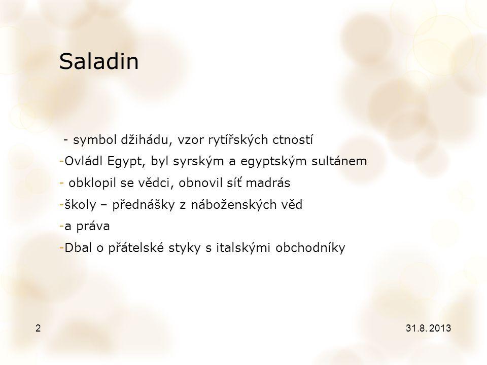 Saladin - symbol džihádu, vzor rytířských ctností -Ovládl Egypt, byl syrským a egyptským sultánem - obklopil se vědci, obnovil síť madrás -školy – pře