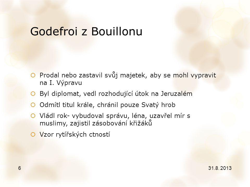 Godefroi z Bouillonu  Prodal nebo zastavil svůj majetek, aby se mohl vypravit na I. Výpravu  Byl diplomat, vedl rozhodující útok na Jeruzalém  Odmí