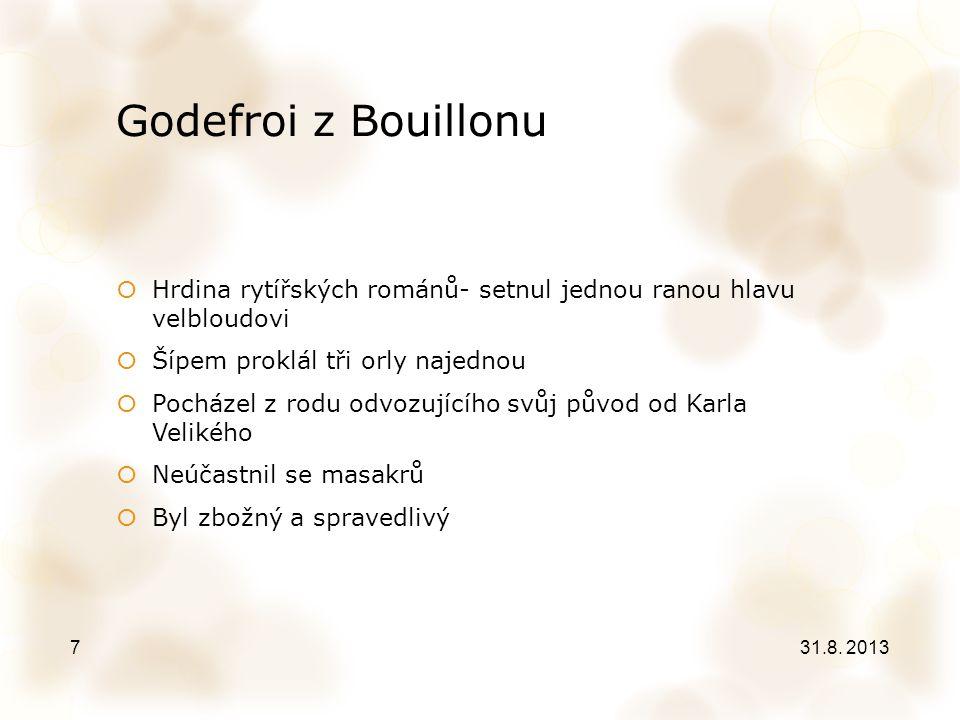 Godefroi z Bouillonu  Hrdina rytířských románů- setnul jednou ranou hlavu velbloudovi  Šípem proklál tři orly najednou  Pocházel z rodu odvozujícíh