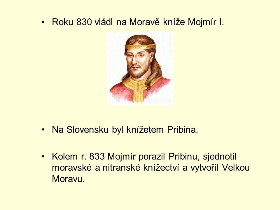Roku 830 vládl na Moravě kníže Mojmír I.Na Slovensku byl knížetem Pribina.