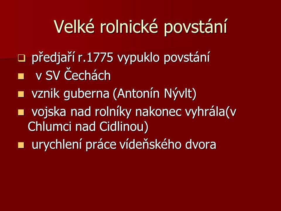 Velké rolnické povstání  předjaří r.1775 vypuklo povstání v SV Čechách v SV Čechách vznik guberna (Antonín Nývlt) vznik guberna (Antonín Nývlt) vojsk