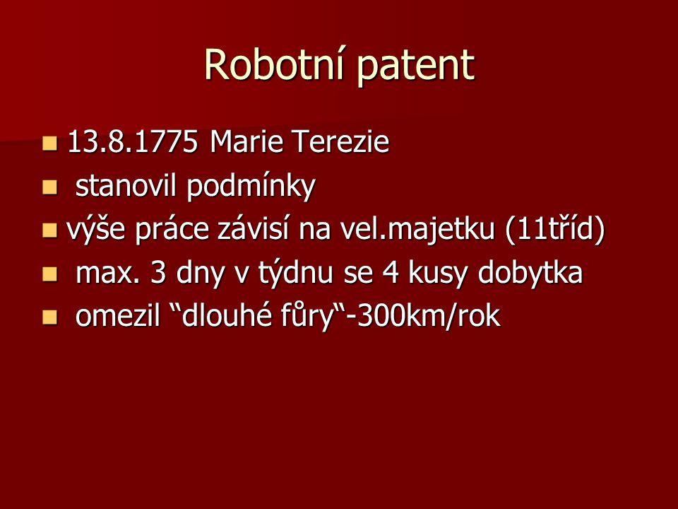 Robotní patent 13.8.1775 Marie Terezie 13.8.1775 Marie Terezie stanovil podmínky stanovil podmínky výše práce závisí na vel.majetku (11tříd) výše prác