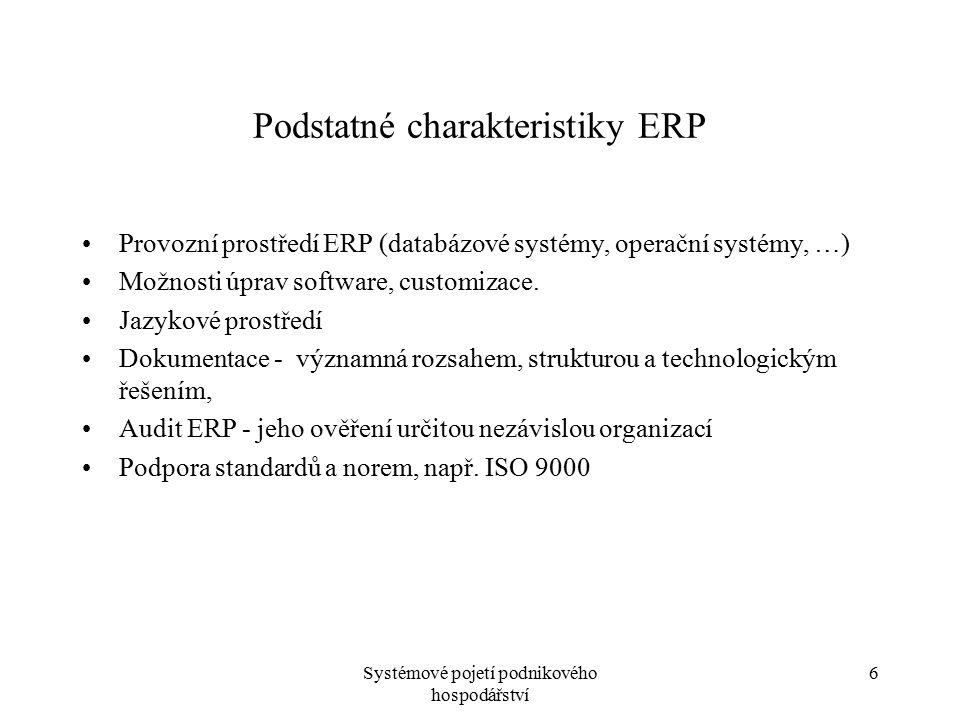 Systémové pojetí podnikového hospodářství 6 Podstatné charakteristiky ERP Provozní prostředí ERP (databázové systémy, operační systémy, …) Možnosti úp