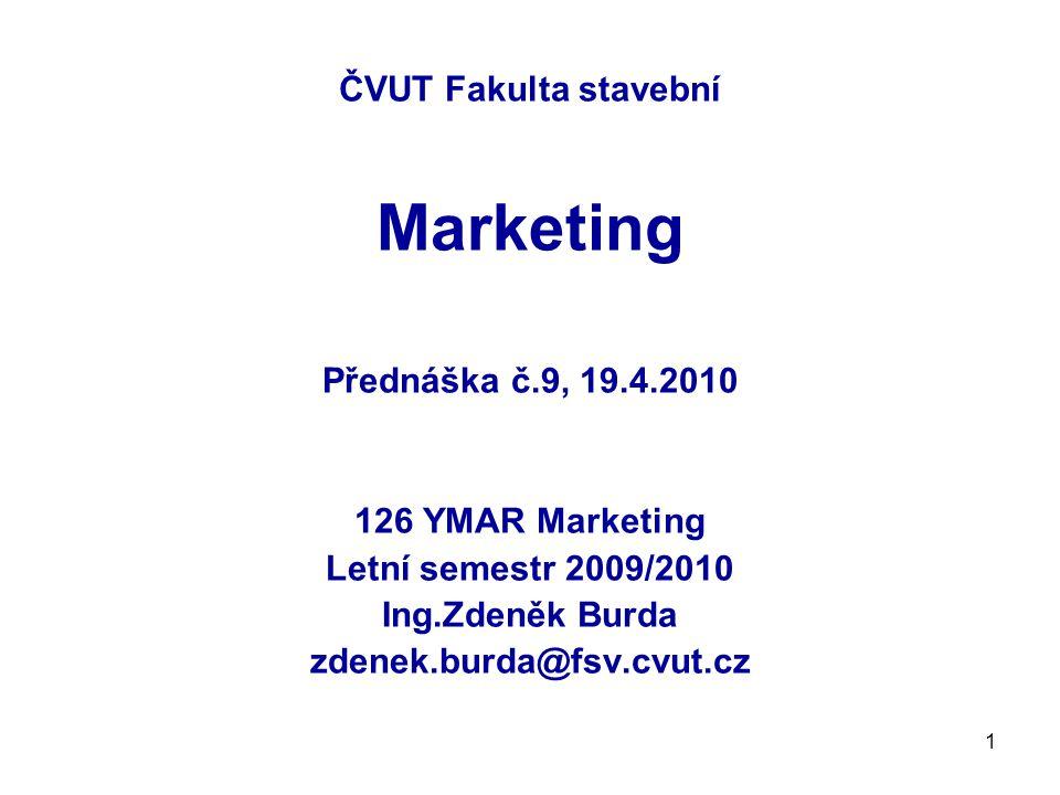 1 ČVUT Fakulta stavební Marketing Přednáška č.9, 19.4.2010 126 YMAR Marketing Letní semestr 2009/2010 Ing.Zdeněk Burda zdenek.burda@fsv.cvut.cz