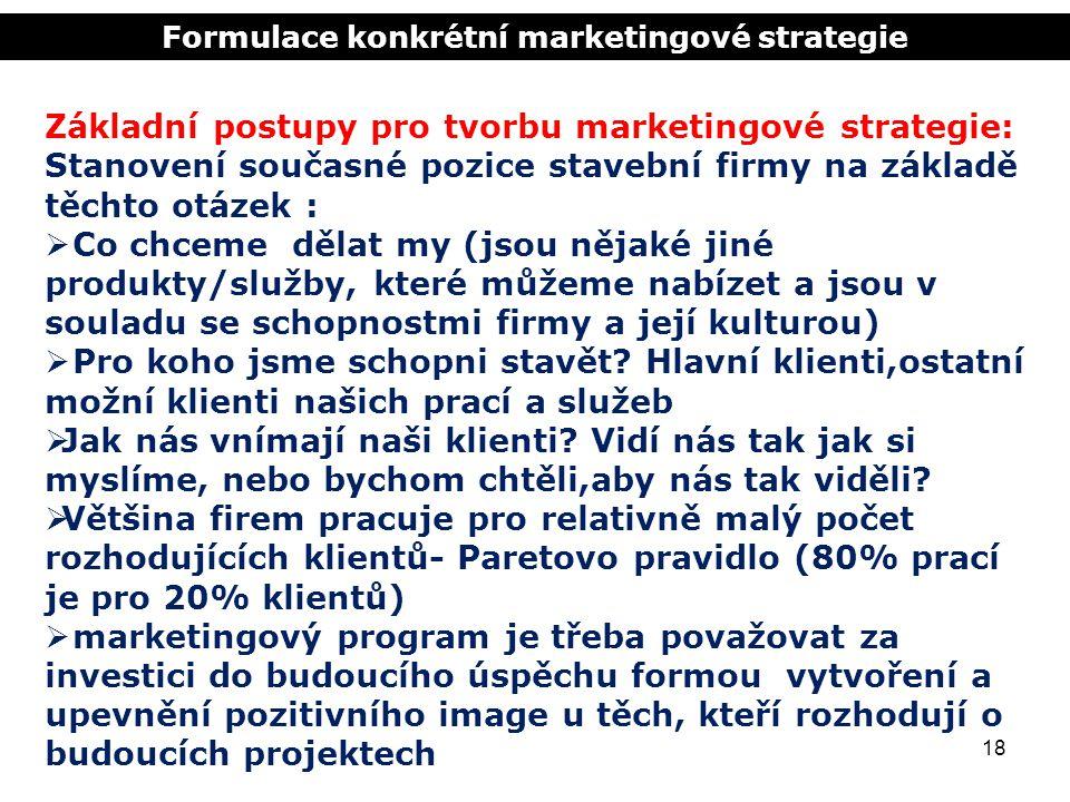 Formulace konkrétní marketingové strategie 18 Základní postupy pro tvorbu marketingové strategie: Stanovení současné pozice stavební firmy na základě