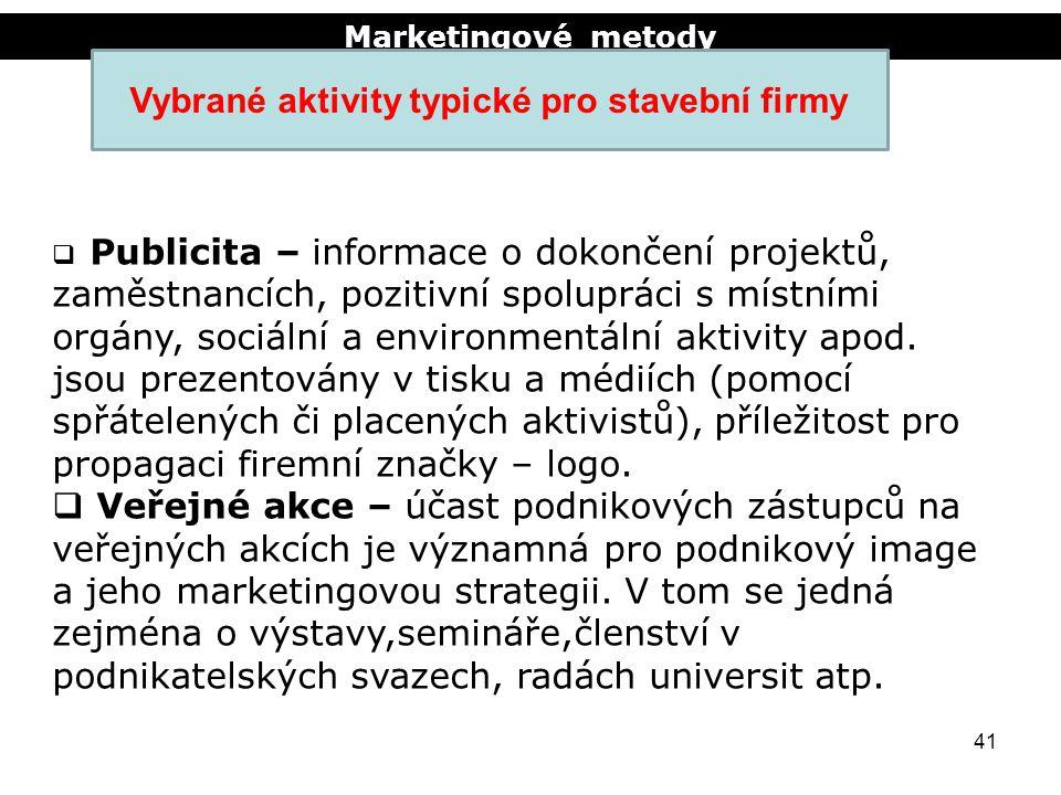 Marketingové metody 41 Vybrané aktivity typické pro stavební firmy  Publicita – informace o dokončení projektů, zaměstnancích, pozitivní spolupráci s