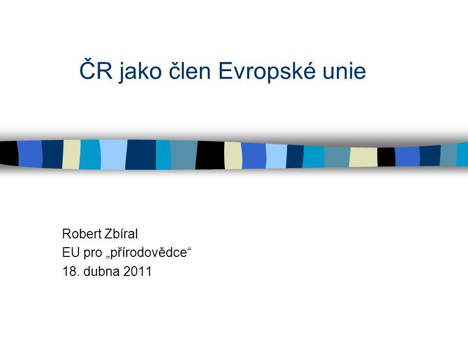 """Robert Zbíral EU pro """"přírodovědce"""" 18. dubna 2011 ČR jako člen Evropské unie"""