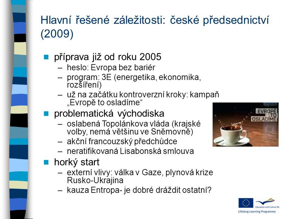 Hlavní řešené záležitosti: české předsednictví (2009) příprava již od roku 2005 –heslo: Evropa bez bariér –program: 3E (energetika, ekonomika, rozšíře