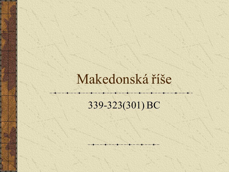 Úvod Řecko oslabeno po Peloponéské válce Filip Makedonský postupně ovládá řecké městské státy Ambice rozdrtit Perskou říši a připojit ji k Řecku Théby a Athény odmítají spojenectví Bitva u Chaironeie (339) Filip vítězí Thébská koalice (Démosthénes) poražena Vznik tzv.