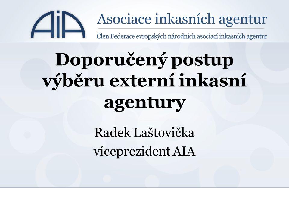 Doporučený postup výběru externí inkasní agentury Radek Laštovička víceprezident AIA