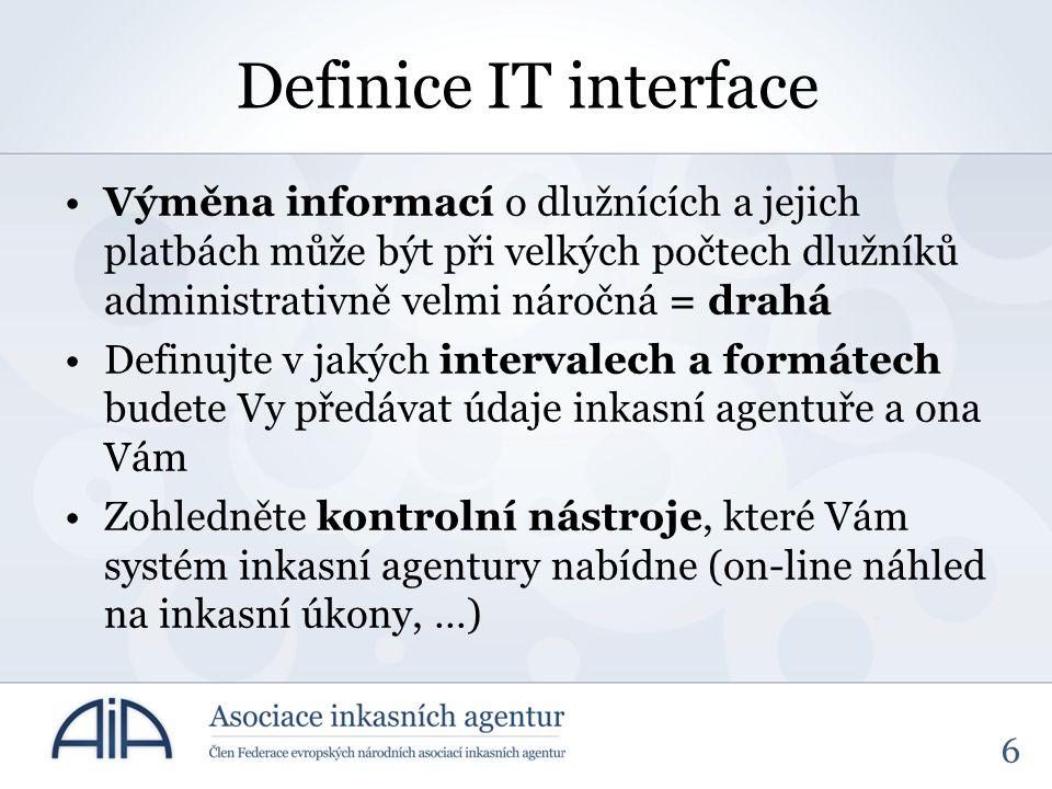 6 Definice IT interface Výměna informací o dlužnících a jejich platbách může být při velkých počtech dlužníků administrativně velmi náročná = drahá De
