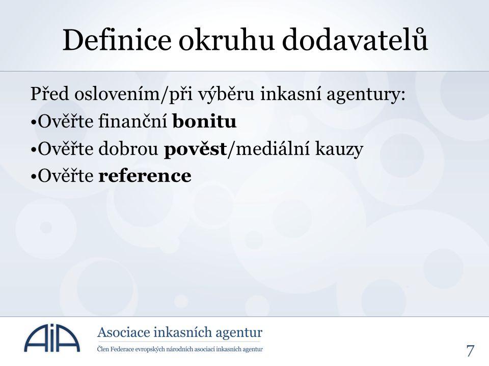 7 Definice okruhu dodavatelů Před oslovením/při výběru inkasní agentury: Ověřte finanční bonitu Ověřte dobrou pověst/mediální kauzy Ověřte reference