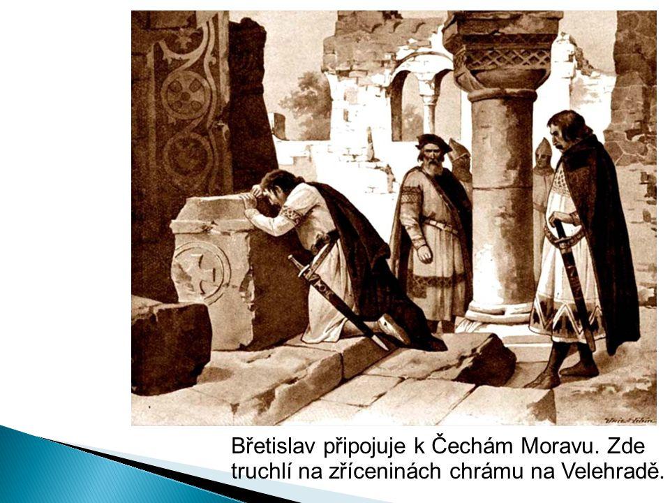 Břetislav připojuje k Čechám Moravu. Zde truchlí na zříceninách chrámu na Velehradě.