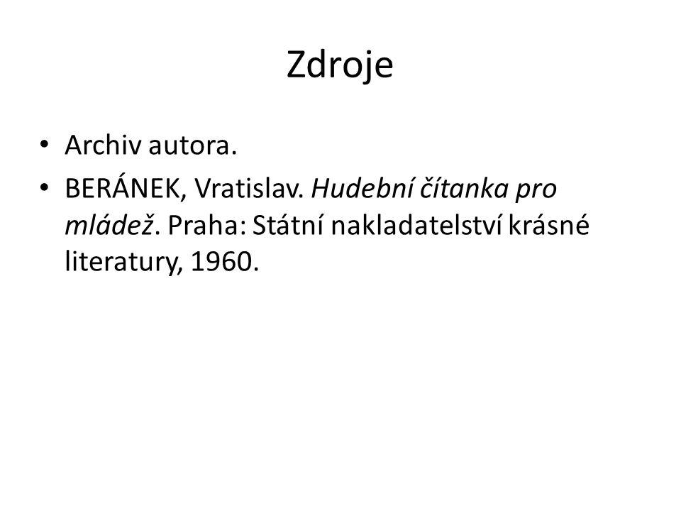 Zdroje Archiv autora. BERÁNEK, Vratislav. Hudební čítanka pro mládež. Praha: Státní nakladatelství krásné literatury, 1960.