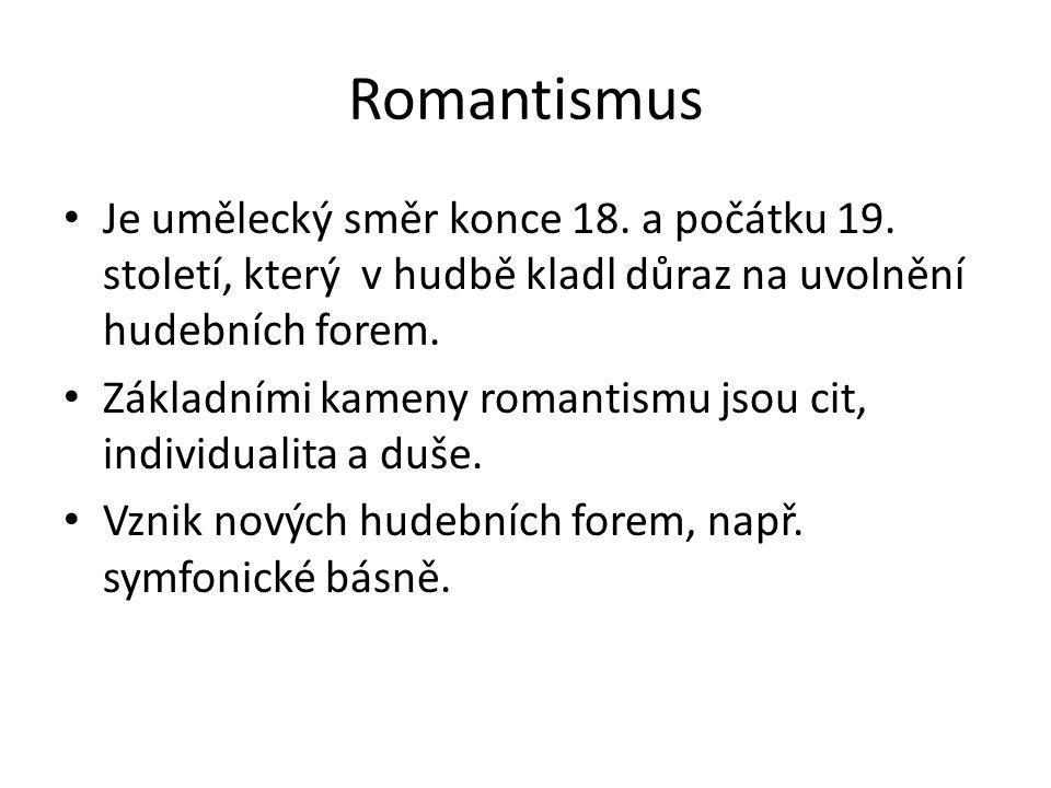Romantismus Je umělecký směr konce 18. a počátku 19. století, který v hudbě kladl důraz na uvolnění hudebních forem. Základními kameny romantismu jsou