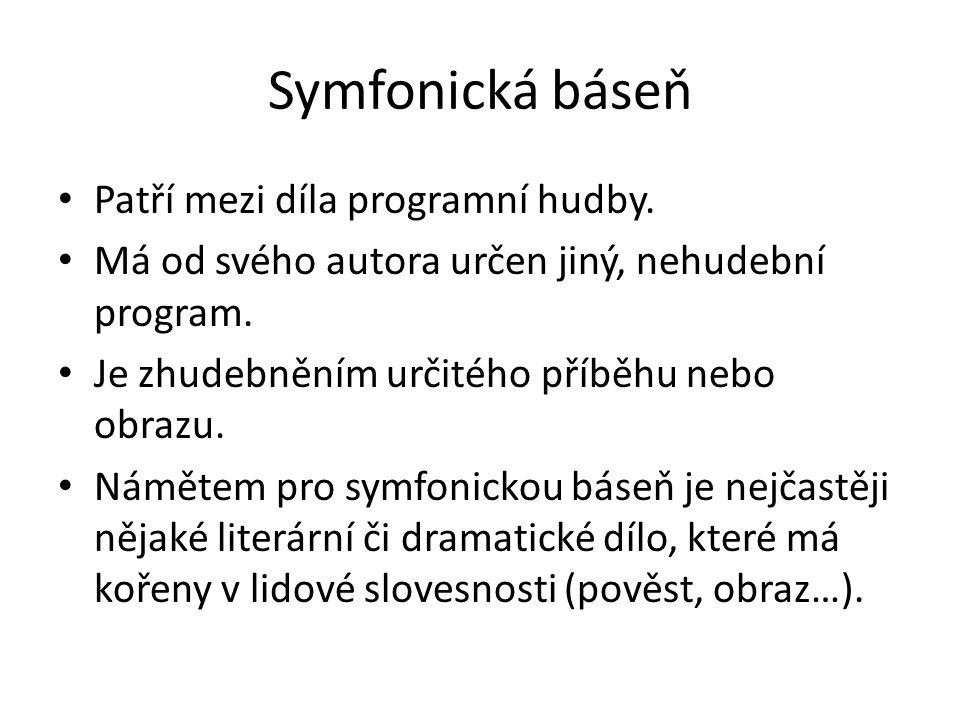 Symfonická báseň Patří mezi díla programní hudby. Má od svého autora určen jiný, nehudební program. Je zhudebněním určitého příběhu nebo obrazu. Námět