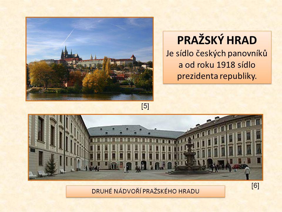 PRAŽSKÝ HRAD Je sídlo českých panovníků a od roku 1918 sídlo prezidenta republiky. PRAŽSKÝ HRAD Je sídlo českých panovníků a od roku 1918 sídlo prezid